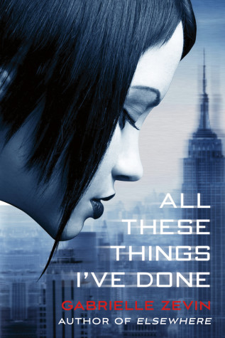 All These Things I've Done by Gabrielle Zevin